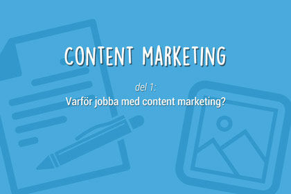 Content marketing del 1: Varför jobba med content marketing?