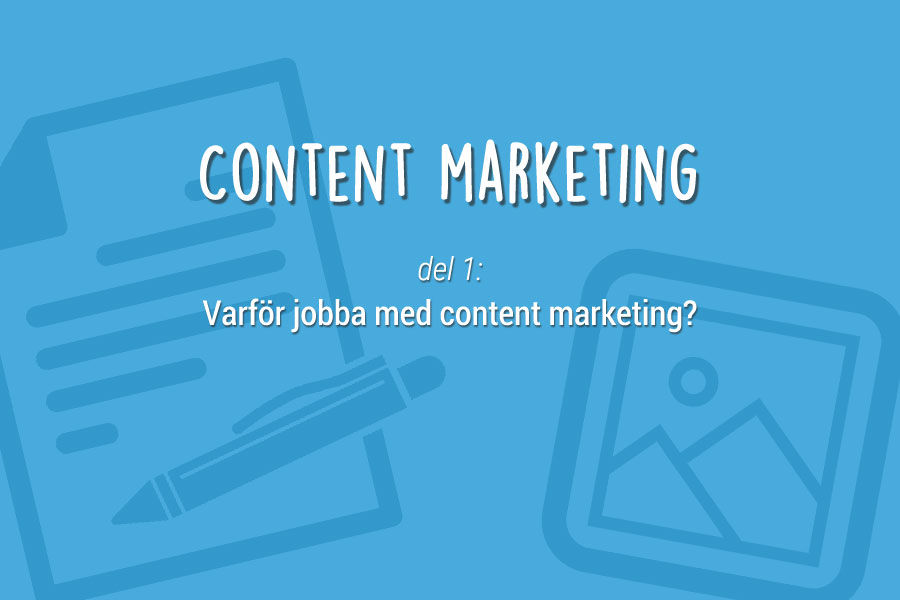 Content marketing del 1: Varför jobba med content marketing? | Smelink tipsar